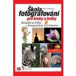 Škola fotografování pro kluky a holky II -- Kouzla a triky s fotoaparátem a počítačem - Marie Němcová