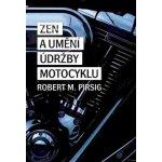 Zen a umění údržby motocyklu. Zkoumáním hodnot - Robert M. Pirsig