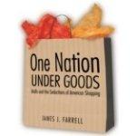 One Nation Under Goods - Farrell James J.