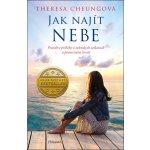 Jak najít nebe - Pravdivé příběhy o nebeských setkáních a posmrtném životě - Cheungová Theresa
