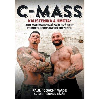C-MASS - Kalistenika a hmota - Paul Coach Wade