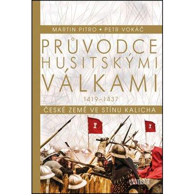 PRŮVODCE HUSITSKÝMI VÁLKAMI 1419-1437 - Pitro,Vokáč