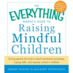 The Everything Parent's Guide to Raising Mindful Children: Giving Parents the Tools to Teach Emotional Awareness, Coping Skills, and Impulse Control i Wardle JeremyPaperback