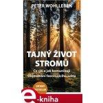 Tajný život stromů. Co cítí, jak komunikují – Objevování fascinujícího světa - Peter Wohlleben e-kniha