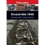 Krvavé léto 1945. Poválečné násilí v českých zemích - Jiří Padevět