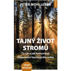 Tajný život stromů. Co cítí, jak komunikují - objevování fascinujícího světa - Peter Wohlleben