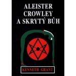Aleister Crowley a skrytý Bůh - Kenneth Grant