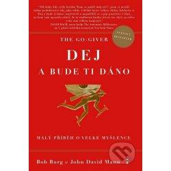 The Go-Giver Dej a bude ti dáno - Bob Burg, John David Mann