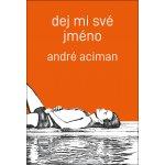 Dej mi své jméno - Aciman Andre