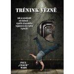 """Tréning vězně - Jak se osvobodit od slabosti - využití ztraceného tajemství síly nutné k přežití Kniha - Wade Paul """"Coach"""""""