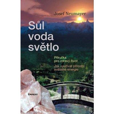 Sůl, voda, světlo - Příručka pro zdravý život - Neumayer Josef