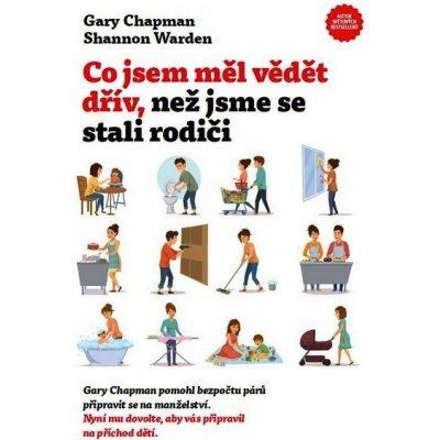 Co jsem měl vědět dřív, než jsme se stali rodiči: Gary Chapman, Shannon Warden