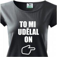 Bezvatriko.cz těhotenské tričko s potiskem To mi udělal on Černá