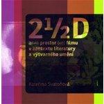 2 1/2 D aneb prostor (ve) filmu v kontextu literatury a výtvarného umění (Kateřina Svatoňová)