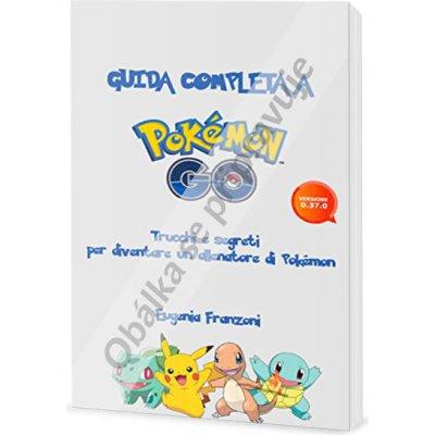Pokémon Go - Neoficiální průvodce: tipy a triky jak všechny najít Kniha