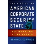 Rise of the American Corporate Security State - Edwards Beatrice