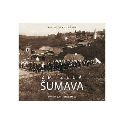 publikace Zmizelá Šumava (Emil Kintzl,Jan Fischer)
