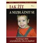 Jak žít a nezbláznit se - Psychologie dítěte od předškolního věku do dospělosti - Lidmila Pekařová