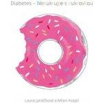Diabetes - Necukrujte s cukrovkou - Kvapil Milan, Janáčková Laura,