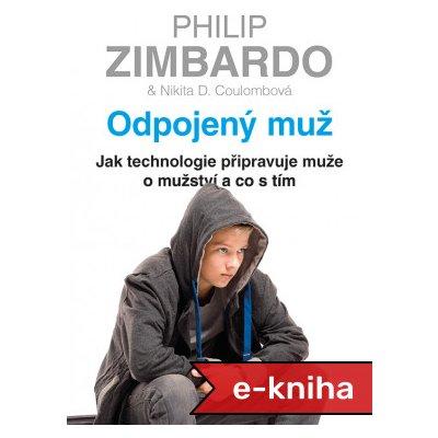 Odpojený muž: Jak technologie připravuje muže o mužství a co s tím - Philip Zimbardo, Nikita D. Coulombová [E-kniha]