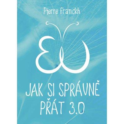 Jak si správně přát 3.0 - Pierre Franckh