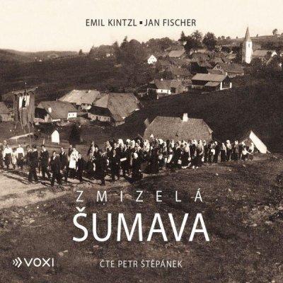 Kintzl Emil, Fischer Jan - Zmizelá Šumava