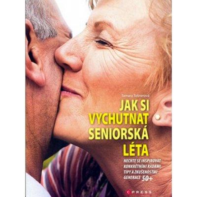 Jak si vychutnat seniorská léta - Tamara Tošnerová