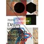 Dějiny umění v českých zemích 800–2000 | Taťána Petrasová, Rostislav Švácha