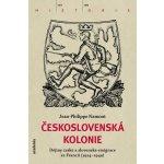 Československá Kolonie. Dějiny české a slovenské emigrace ve Francii 1914-1940 Jean Philippe Namont Academia