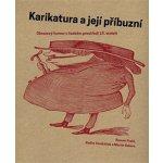 Karikatura a její příbuzní. Obrazový humor v českém prostředí 19. století - Roman Prahl, Radim Vondráček, Martin Sekera - Arbor vitae;Západočeská galerie v Plzni