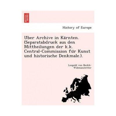 U Ber Archive in Ka Rnten. Separatabdruck Aus Den Mittheilungen Der K.K. Central-Commission Fu R Kunst Und Historische Denkmale..