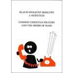 Základní společné modlitby a mešní řád Common Christian Prayers and Order of Mas - Ája Kuchařová