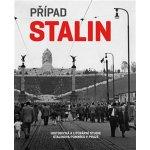 Případ Stalin. Historická a literární studie Stalinova pomníku v Praze - Hana Píchová - Arbor vitae