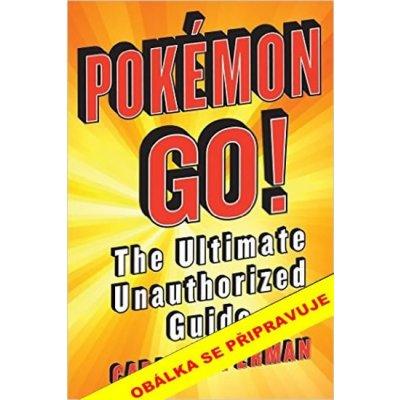Pokémon go! Neautorizovaný průvodce hrou - Coppermanová Cara