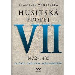 Husitská epopej VII. - Za časů Vladislava Jagellonského. 1472-1485 - Vlastimil Vondruška