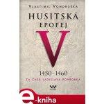 Husitská epopej V. - Za časů Ladislava Pohrobka. 1450 -1460 - Vlastimil Vondruška