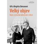 Velký objev - Naše cesta do katolické církve - Ekmanovi Ulf a Birgitta