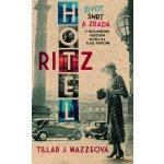 Hotel Ritz. Život, smrt a zrada v nejslavnějším pařížském hotelu na Place Vendôme - Tilar J. Mazzeová - Metafora