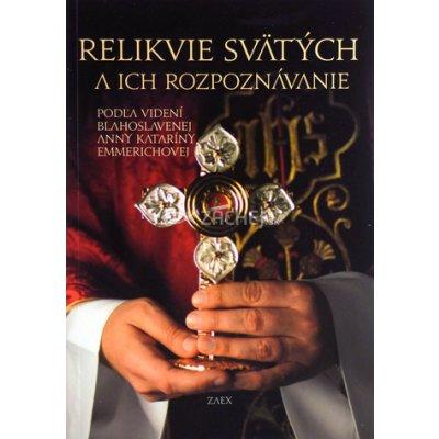 Relikvie svätých a ich rozpoznávanie - Anna Katarína Emmerich
