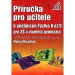 Příručka pro učitele k učebnicím Fyzika 6 až 9 pro ZŠ a víceletá gymnázia - Macháček Martin