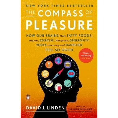 The Compass of Pleasure: How Our Brains Make Fatty Foods, Orgasm, Exercise, Marijuana, Generosity, Vodka, Learning, and Gambling Feel So Good Linden David J.Paperback