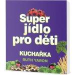 Super jídlo pro děti - Yaron Ruth