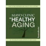 Mayo Clinic on Healthy Aging - FAAHPM Edward T. Creagan M.D.