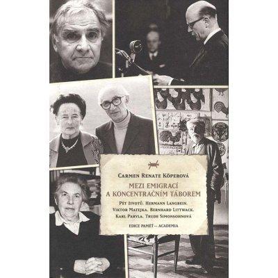 Mezi emigrací a koncentračním táborem - Carmen R. Köperová