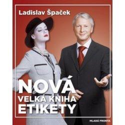 3162c1412 Nová velká kniha etikety - Špaček Ladislav od 278 Kč - Heureka.cz