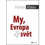 Václav Klaus My, Evropa, svět