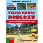 Velká kniha Robloxu - Kompletní příručka stavitele her - Majaski Christina