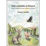 Ušák a prasátko na Šumavě. Příběh o dlouhém putování zvířátek za svobodou - Vratislav Vyhlídka e-kniha