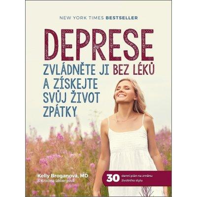 Deprese - Zvládněte ji bez léků a získejte svůj život zpátky - Broganová Kelly, Lobergová Kristina,