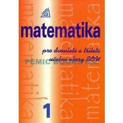 Matematika pro dvouleté a tříleté učební obory SOU 1.díl - Calda Emil